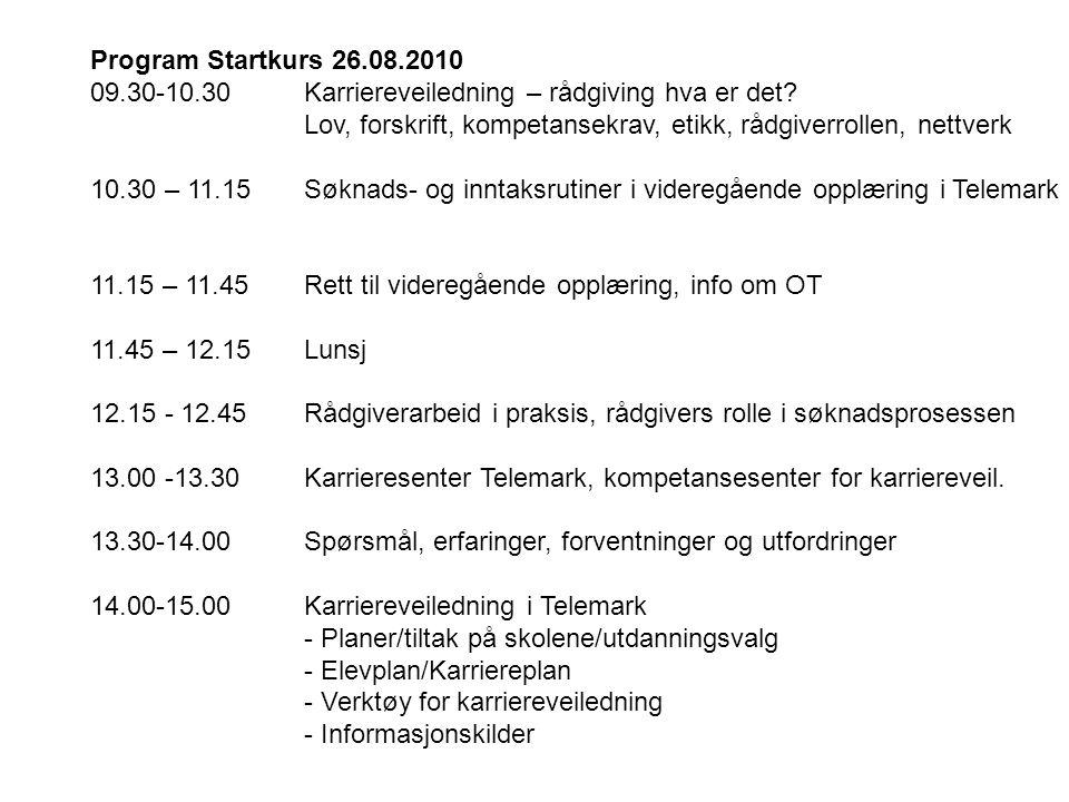 Program Startkurs 26.08.2010 09.30-10.30Karriereveiledning – rådgiving hva er det? Lov, forskrift, kompetansekrav, etikk, rådgiverrollen, nettverk 10.