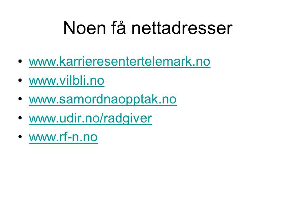 Noen få nettadresser www.karrieresentertelemark.no www.vilbli.no www.samordnaopptak.no www.udir.no/radgiver www.rf-n.no