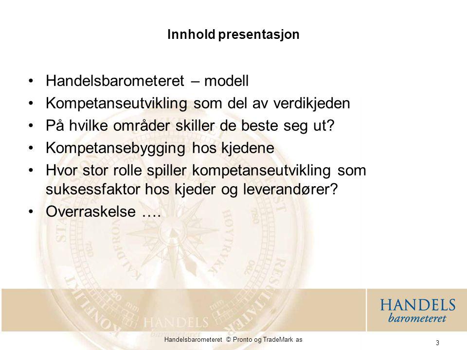 Handelsbarometeret © Pronto og TradeMark as 4 Handelsbarometeret – metode og gjennomføring 1.1Bakgrunn Undersøkelsen søker å beskrive hvordan aktørene agerer og hvordan viktige prosesser i verdikjeden i norsk handel foregår.