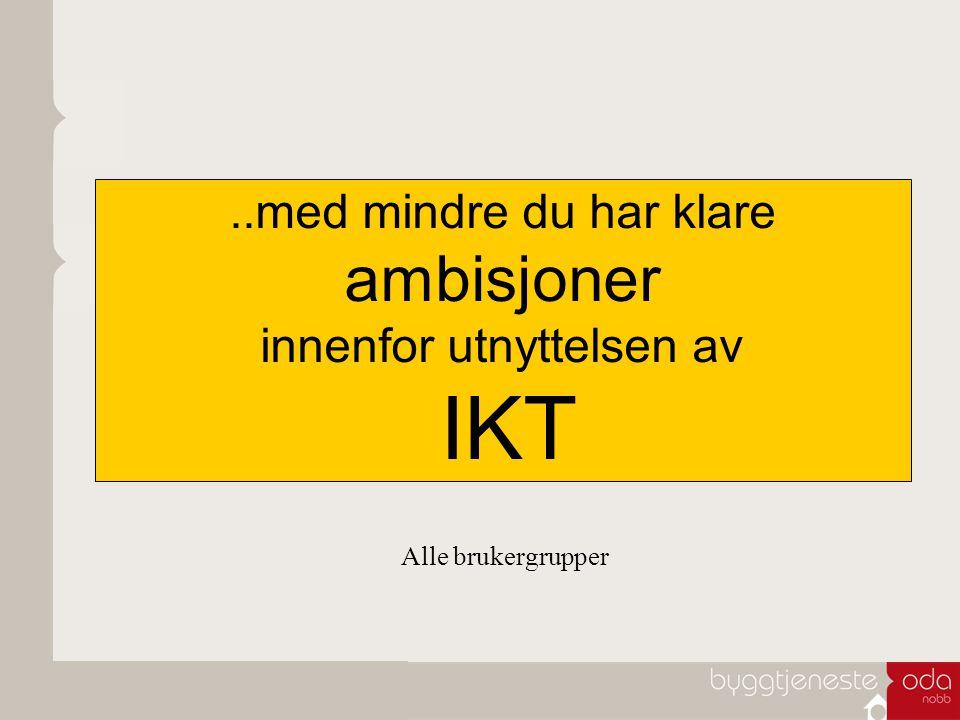 ..med mindre du har klare ambisjoner innenfor utnyttelsen av IKT Alle brukergrupper