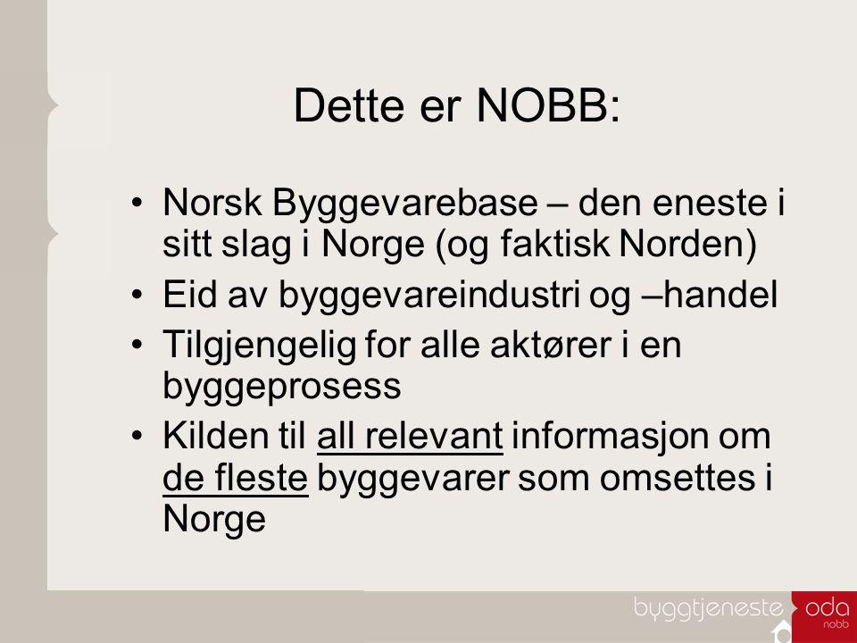 Dette er NOBB: Norsk Byggevarebase – den eneste i sitt slag i Norge (og faktisk Norden) Eid av byggevareindustri og –handel Tilgjengelig for alle aktø