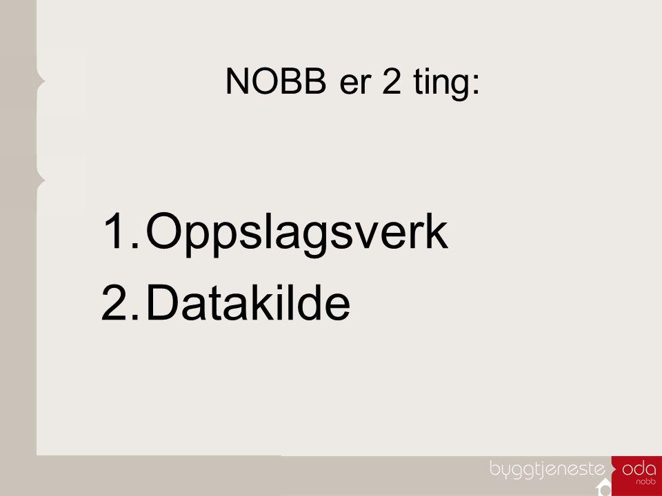 NOBB er 2 ting: 1.Oppslagsverk 2.Datakilde