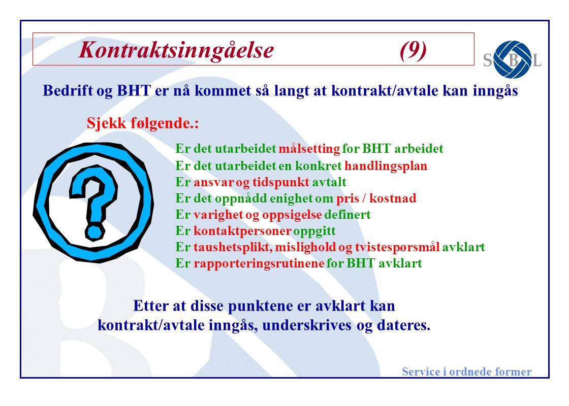 Service i ordnede former Kontraktsinngåelse(9) Bedrift og BHT er nå kommet så langt at kontrakt/avtale kan inngås Sjekk følgende.: Er det utarbeidet m