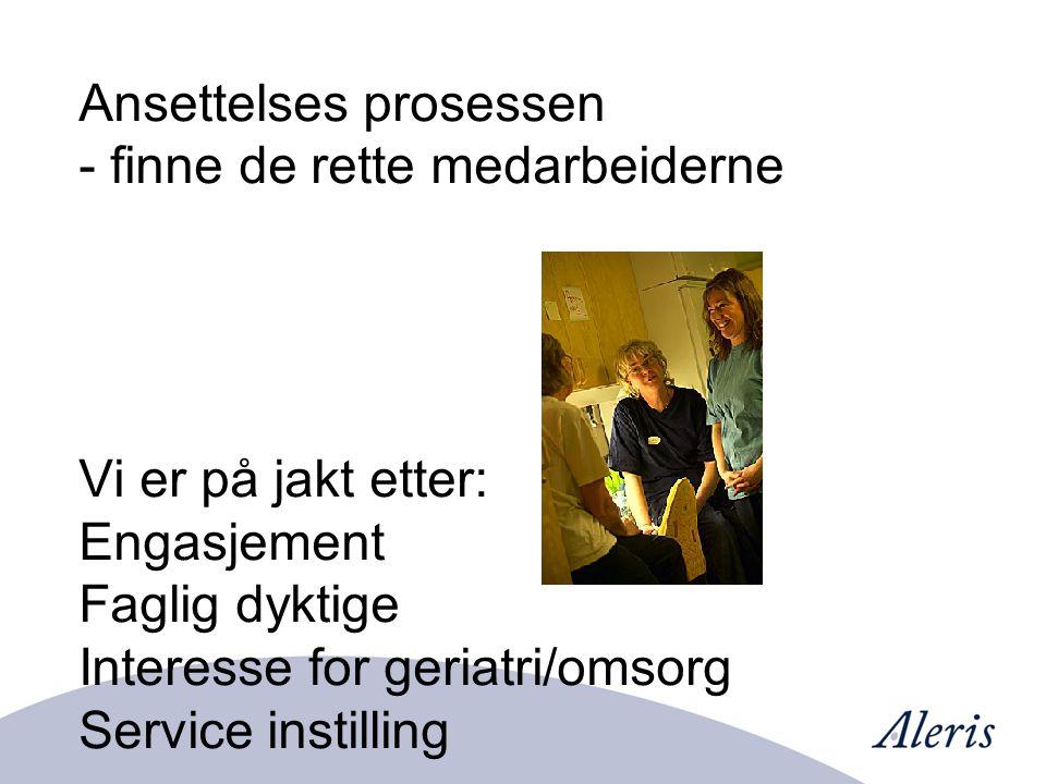 Ansettelses prosessen - finne de rette medarbeiderne Vi er på jakt etter: Engasjement Faglig dyktige Interesse for geriatri/omsorg Service instilling