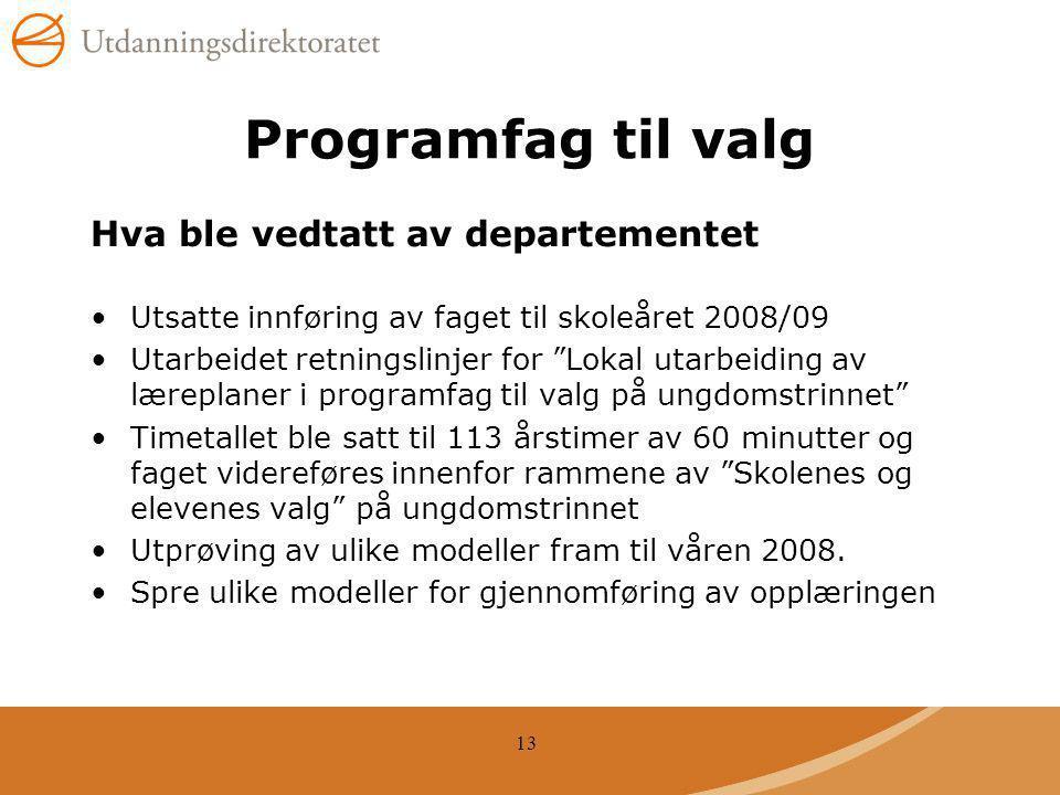 """13 Programfag til valg Hva ble vedtatt av departementet Utsatte innføring av faget til skoleåret 2008/09 Utarbeidet retningslinjer for """"Lokal utarbeid"""