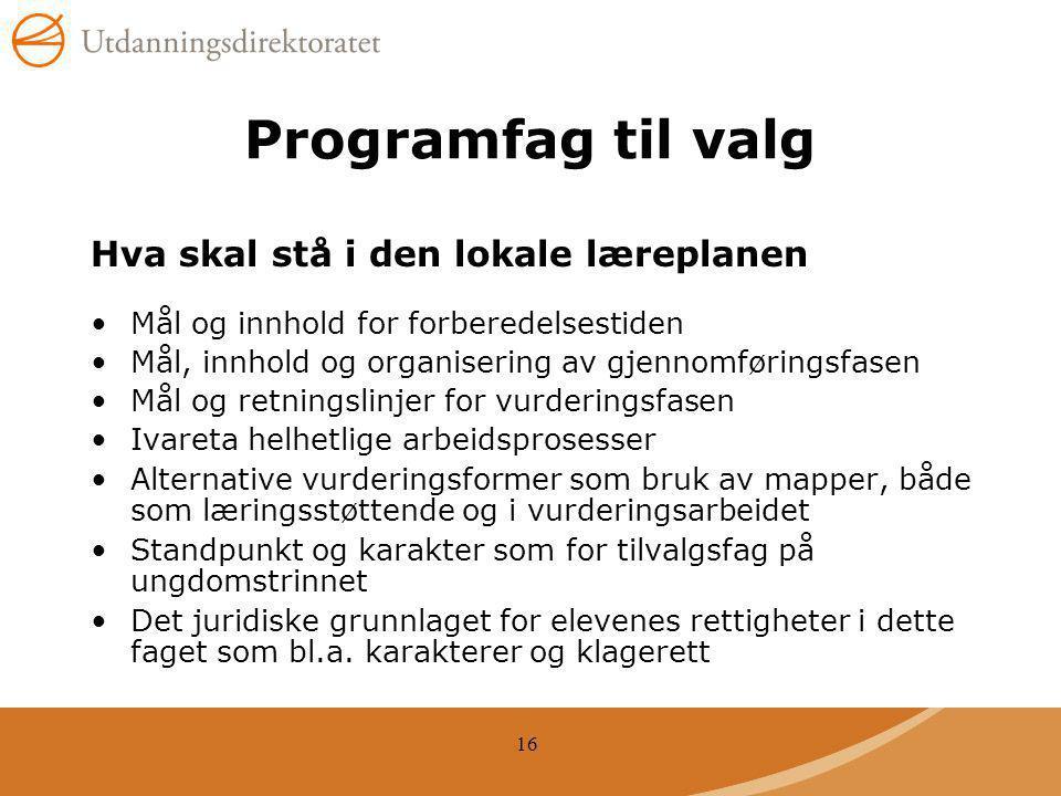 16 Programfag til valg Hva skal stå i den lokale læreplanen Mål og innhold for forberedelsestiden Mål, innhold og organisering av gjennomføringsfasen