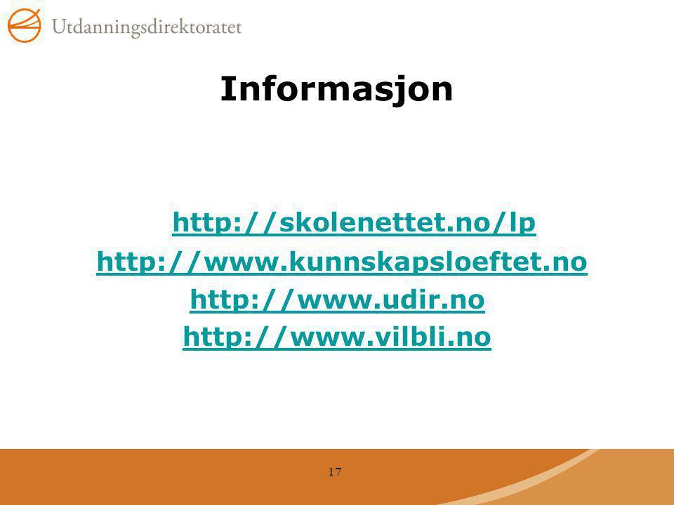 17 Informasjon http://skolenettet.no/lp http://www.kunnskapsloeftet.no http://www.udir.no http://www.vilbli.no