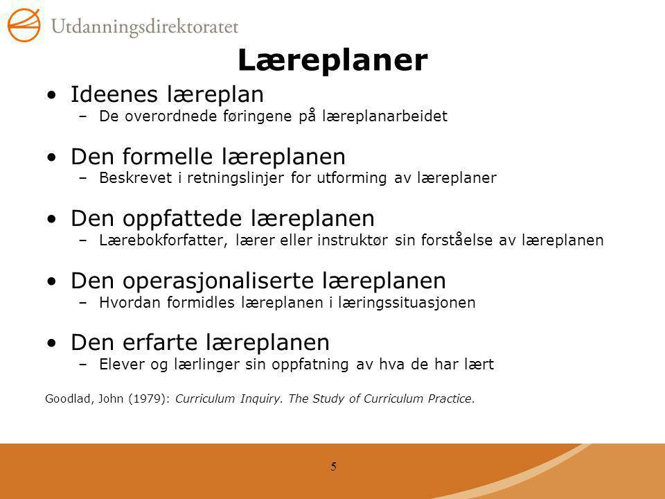 5 Læreplaner Ideenes læreplan –De overordnede føringene på læreplanarbeidet Den formelle læreplanen –Beskrevet i retningslinjer for utforming av lærep