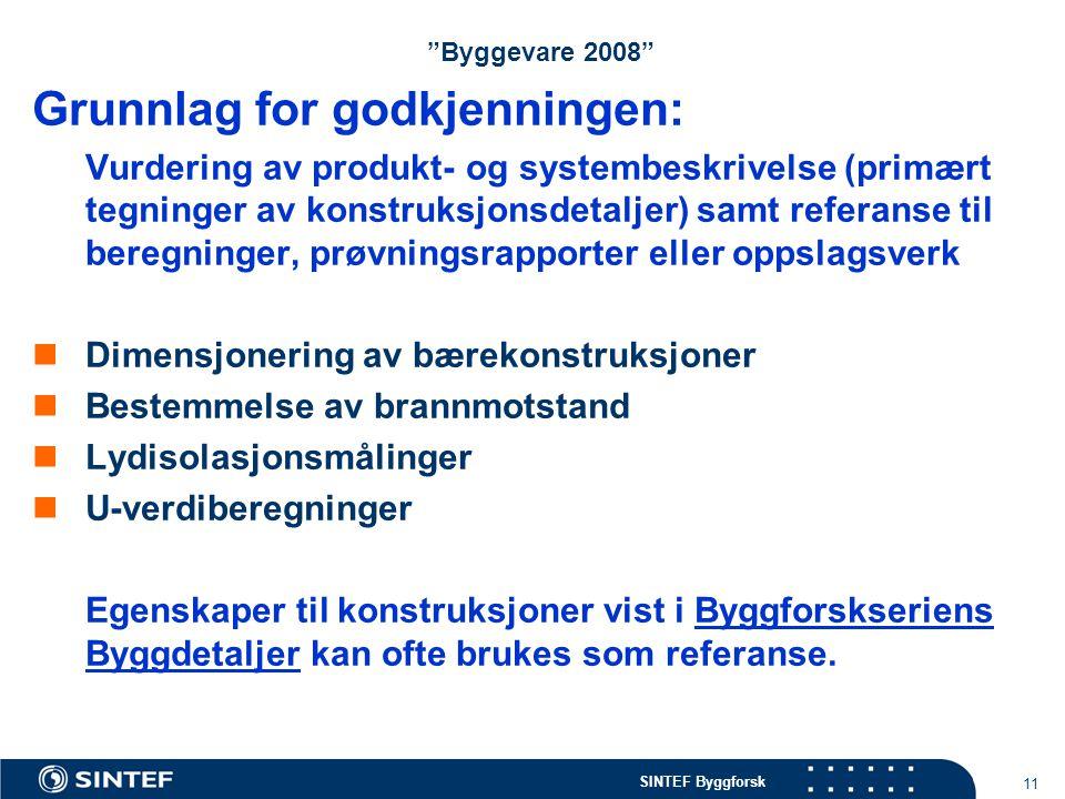 """SINTEF Byggforsk 11 """"Byggevare 2008"""" Grunnlag for godkjenningen: Vurdering av produkt- og systembeskrivelse (primært tegninger av konstruksjonsdetalje"""