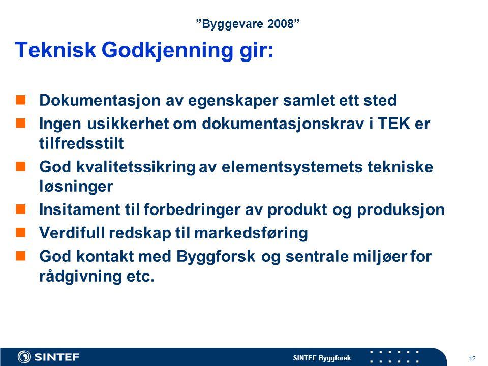 """SINTEF Byggforsk 12 """"Byggevare 2008"""" Teknisk Godkjenning gir: Dokumentasjon av egenskaper samlet ett sted Ingen usikkerhet om dokumentasjonskrav i TEK"""