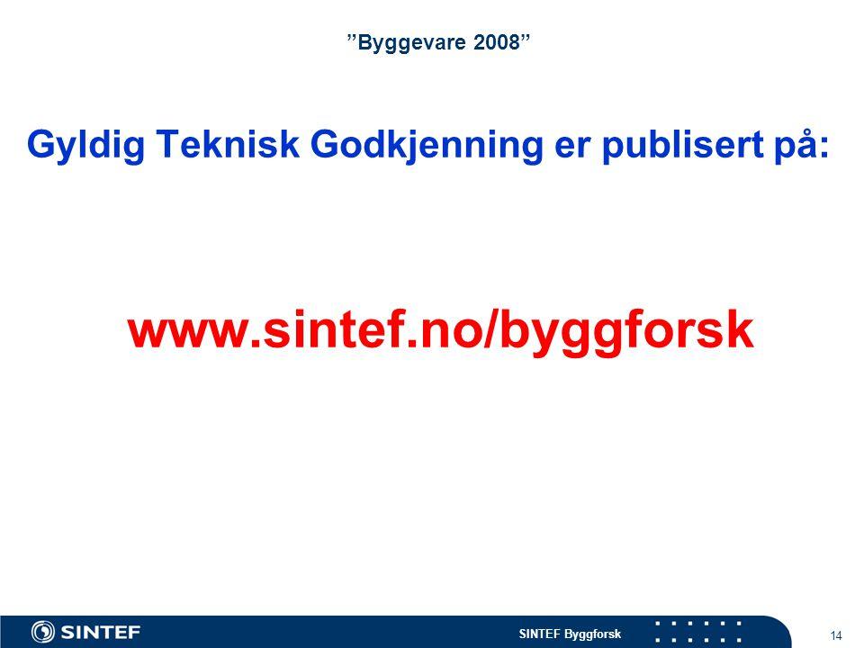 """SINTEF Byggforsk 14 """"Byggevare 2008"""" Gyldig Teknisk Godkjenning er publisert på: www.sintef.no/byggforsk"""