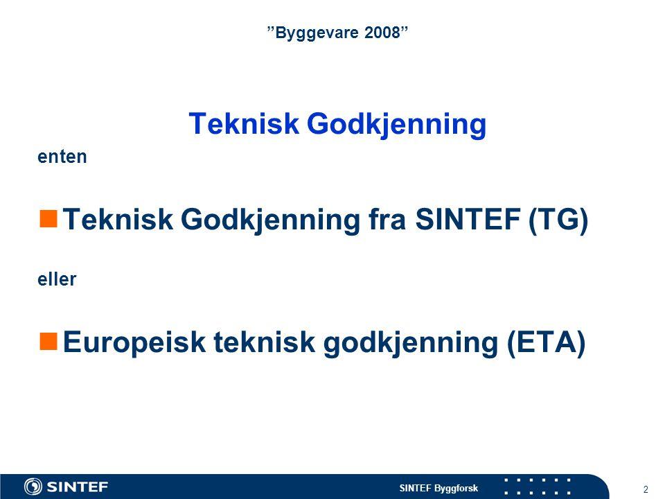 SINTEF Byggforsk 3 Byggevare 2008 Teknisk Godkjenning omfatter tredjeparts bekreftelse på egnethet i bruk, under følgende forutsetninger: Innenfor angitt bruksområde Med angitte egenskaper Med angitte betingelser for bruk (prosjektering, montasje etc.) Overvåkende produksjonskontroll Skal tilfredsstille kravene i TEK til produktdokumentasjon