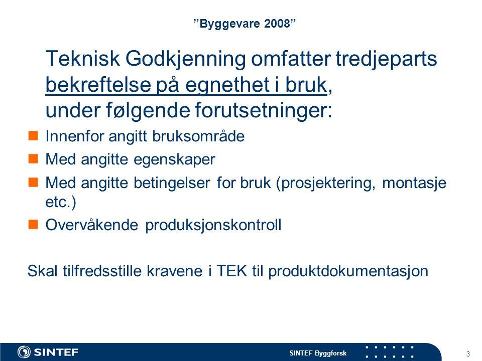SINTEF Byggforsk 14 Byggevare 2008 Gyldig Teknisk Godkjenning er publisert på: www.sintef.no/byggforsk