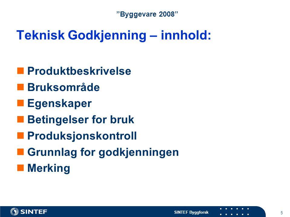 """5 """"Byggevare 2008"""" Teknisk Godkjenning – innhold: Produktbeskrivelse Bruksområde Egenskaper Betingelser for bruk Produksjonskontroll Grunnlag for godk"""