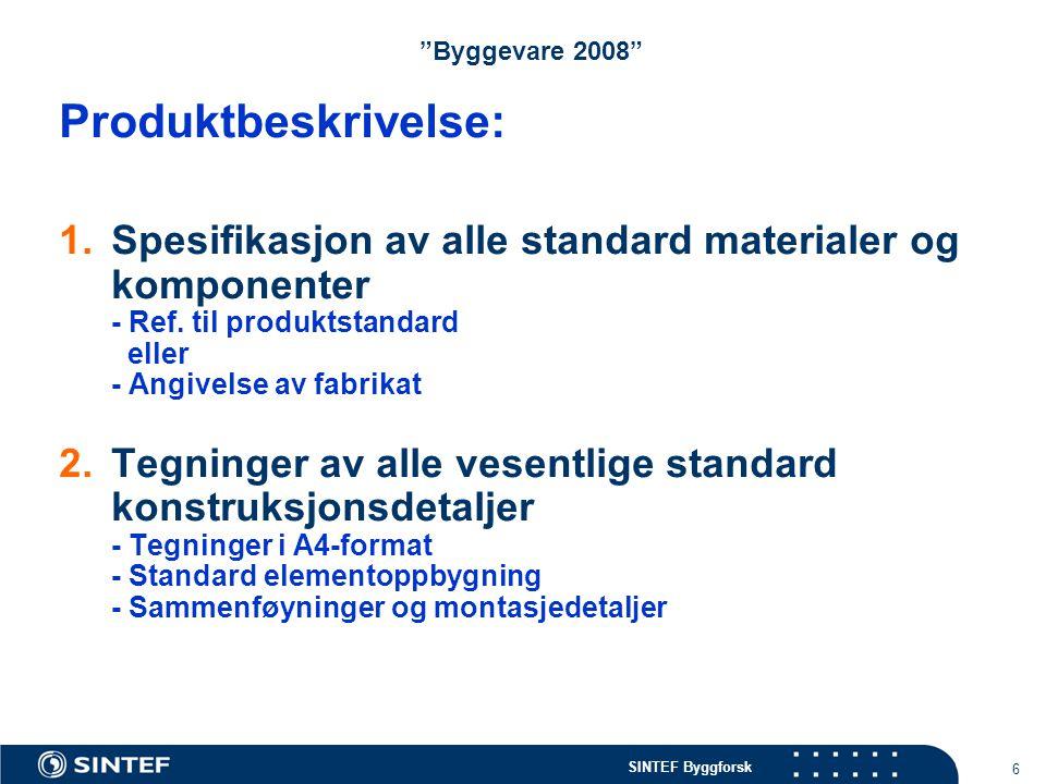 """SINTEF Byggforsk 6 """"Byggevare 2008"""" Produktbeskrivelse: 1.Spesifikasjon av alle standard materialer og komponenter - Ref. til produktstandard eller -"""