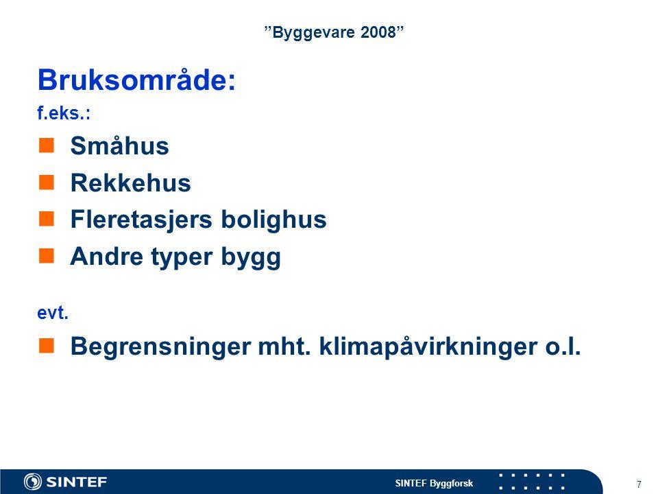 """SINTEF Byggforsk 7 """"Byggevare 2008"""" Bruksområde: f.eks.: Småhus Rekkehus Fleretasjers bolighus Andre typer bygg evt. Begrensninger mht. klimapåvirknin"""