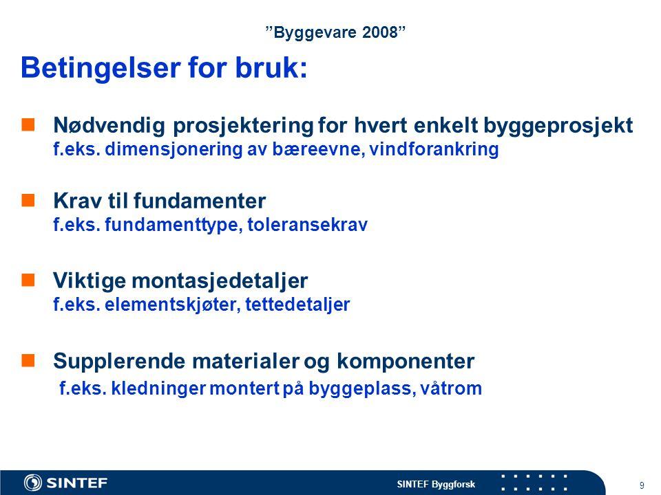 """SINTEF Byggforsk 9 """"Byggevare 2008"""" Betingelser for bruk: Nødvendig prosjektering for hvert enkelt byggeprosjekt f.eks. dimensjonering av bæreevne, vi"""