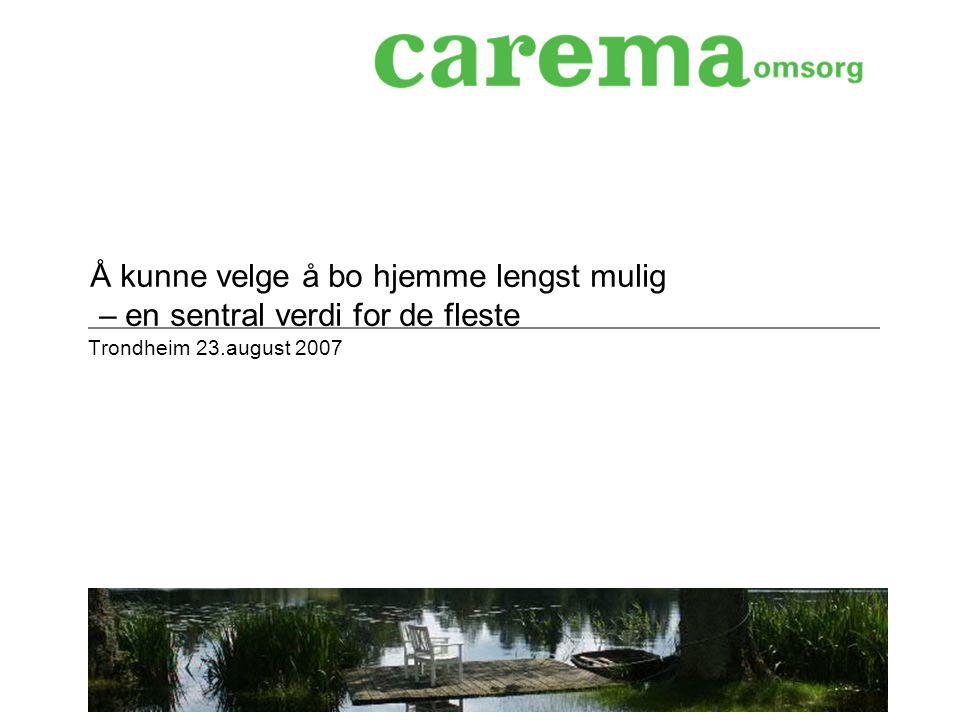 Trondheim 23.august 2007 Å kunne velge å bo hjemme lengst mulig – en sentral verdi for de fleste