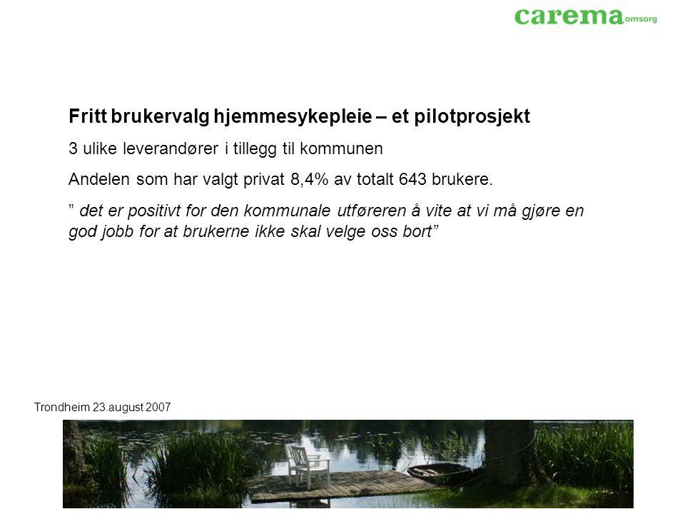 Trondheim 23.august 2007 Fritt brukervalg hjemmesykepleie – et pilotprosjekt 3 ulike leverandører i tillegg til kommunen Andelen som har valgt privat 8,4% av totalt 643 brukere.