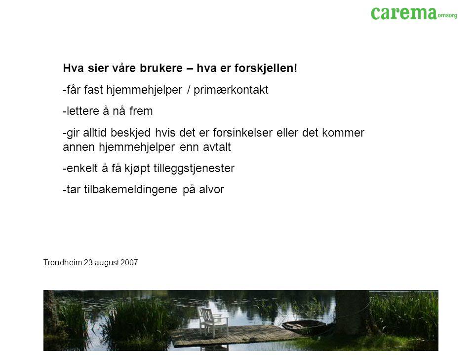 Trondheim 23.august 2007 Hva sier våre brukere – hva er forskjellen.