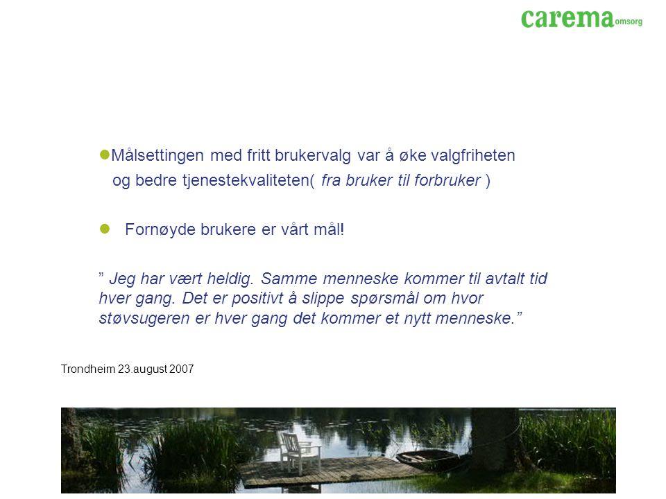 Trondheim 23.august 2007 Målsettingen med fritt brukervalg var å øke valgfriheten og bedre tjenestekvaliteten( fra bruker til forbruker ) Fornøyde brukere er vårt mål.