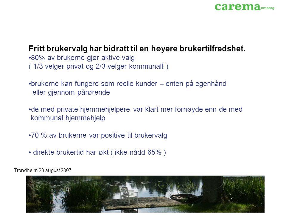 Trondheim 23.august 2007 Fritt brukervalg har bidratt til en høyere brukertilfredshet.