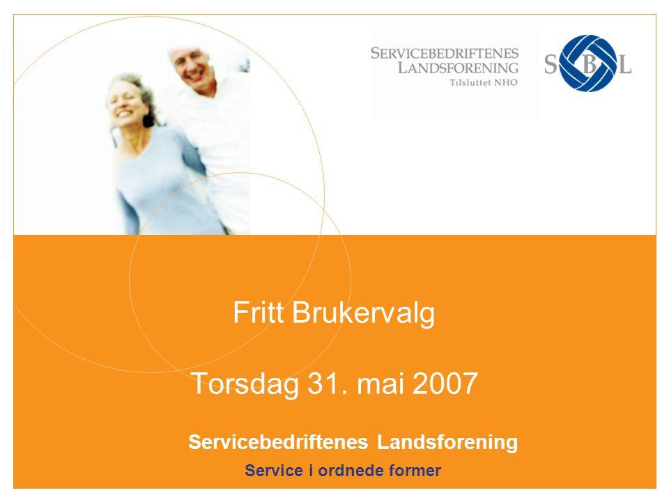 Service i ordnede former Servicebedriftenes Landsforening Fritt Brukervalg Torsdag 31. mai 2007