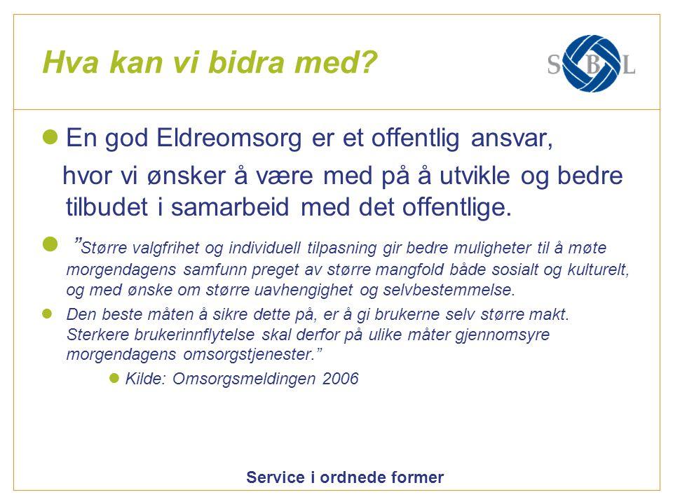 Service i ordnede former Hva kan vi bidra med? En god Eldreomsorg er et offentlig ansvar, hvor vi ønsker å være med på å utvikle og bedre tilbudet i s