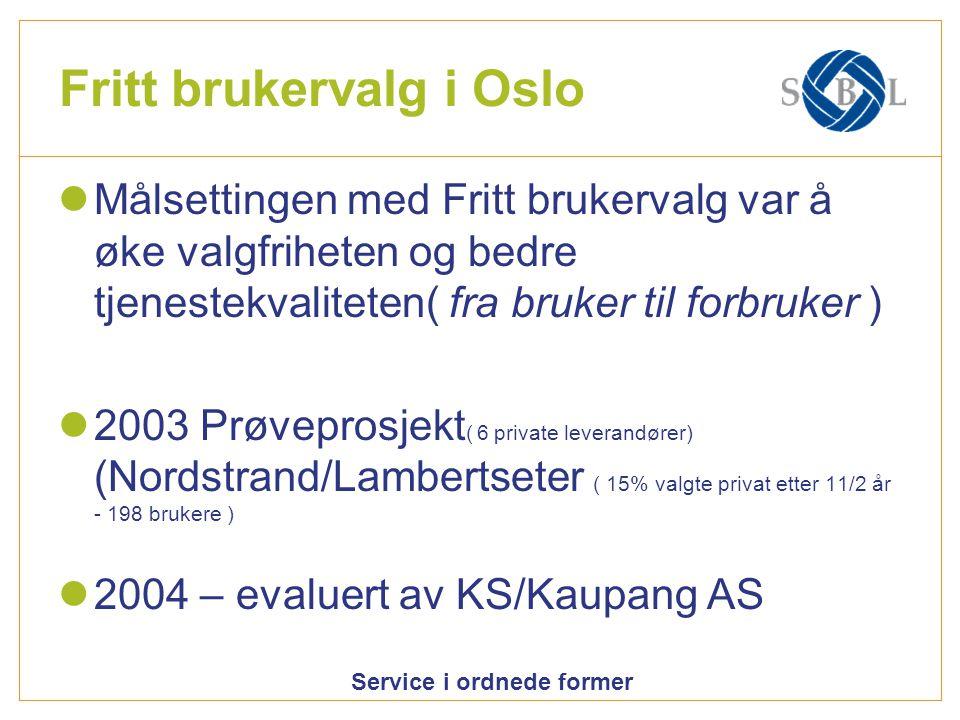 Service i ordnede former Fritt brukervalg i Oslo Målsettingen med Fritt brukervalg var å øke valgfriheten og bedre tjenestekvaliteten( fra bruker til