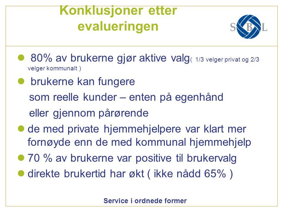 Service i ordnede former Konklusjoner etter evalueringen 80% av brukerne gjør aktive valg ( 1/3 velger privat og 2/3 velger kommunalt ) brukerne kan f