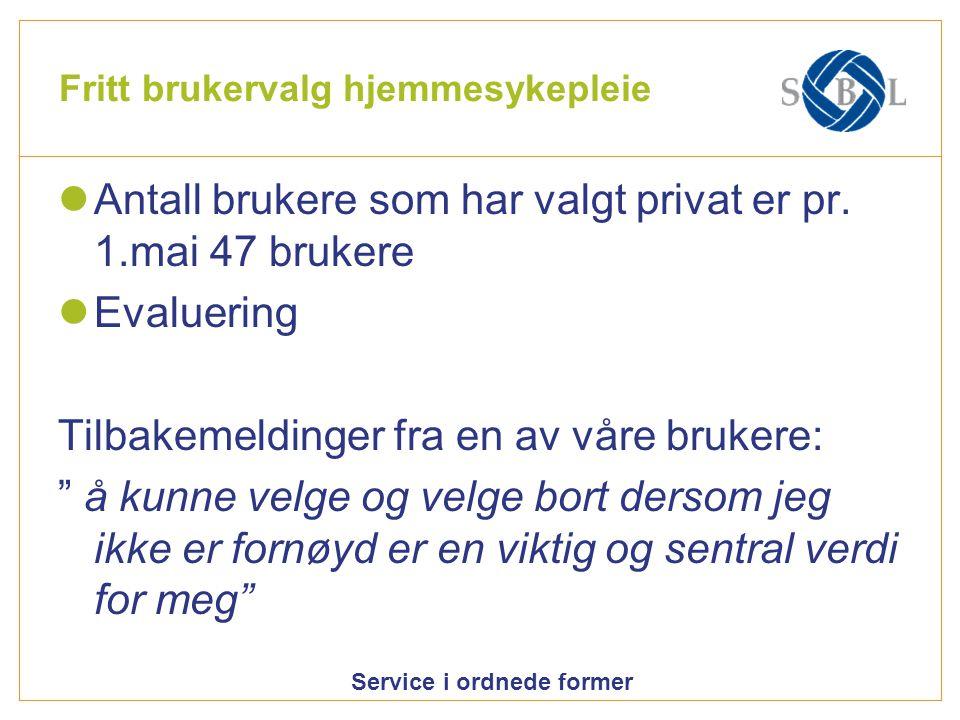 Service i ordnede former Fritt brukervalg hjemmesykepleie Antall brukere som har valgt privat er pr. 1.mai 47 brukere Evaluering Tilbakemeldinger fra