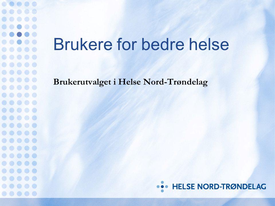 Brukere for bedre helse Brukerutvalget i Helse Nord-Trøndelag