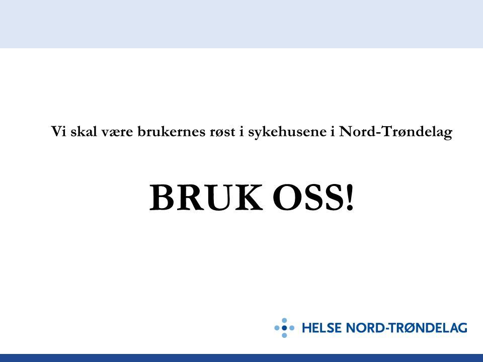 Vi skal være brukernes røst i sykehusene i Nord-Trøndelag BRUK OSS!