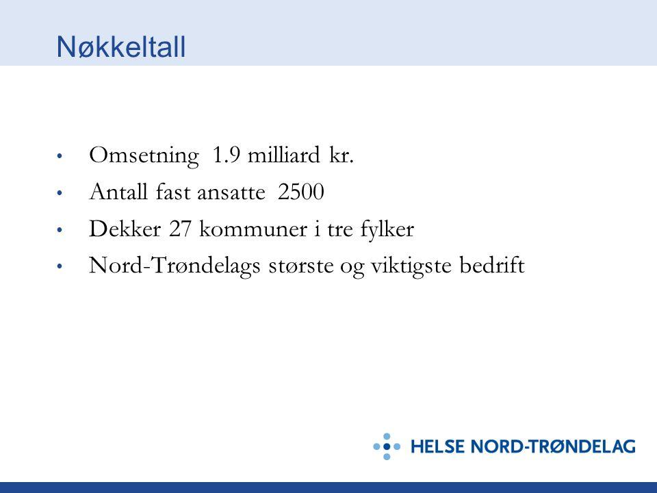 Nøkkeltall Omsetning 1.9 milliard kr. Antall fast ansatte 2500 Dekker 27 kommuner i tre fylker Nord-Trøndelags største og viktigste bedrift