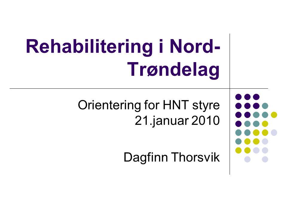 Rehabilitering i Nord- Trøndelag Orientering for HNT styre 21.januar 2010 Dagfinn Thorsvik