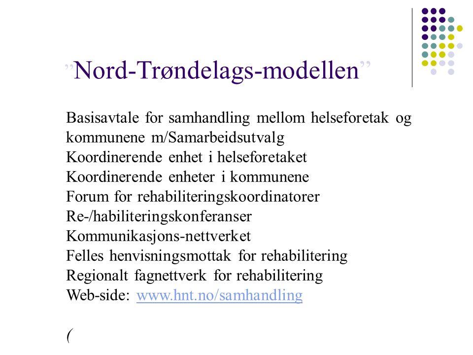 Nord-Trøndelags-modellen Basisavtale for samhandling mellom helseforetak og kommunene m/Samarbeidsutvalg Koordinerende enhet i helseforetaket Koordinerende enheter i kommunene Forum for rehabiliteringskoordinatorer Re-/habiliteringskonferanser Kommunikasjons-nettverket Felles henvisningsmottak for rehabilitering Regionalt fagnettverk for rehabilitering Web-side: www.hnt.no/samhandlingwww.hnt.no/samhandling (