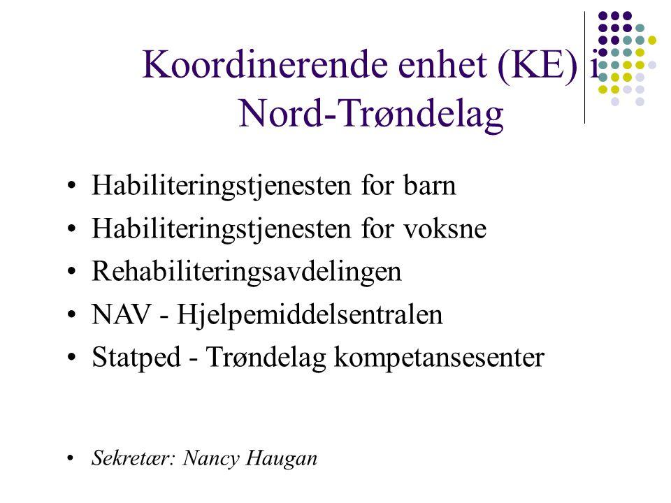 Koordinerende enhet (KE) i Nord-Trøndelag Habiliteringstjenesten for barn Habiliteringstjenesten for voksne Rehabiliteringsavdelingen NAV - Hjelpemiddelsentralen Statped - Trøndelag kompetansesenter Sekretær: Nancy Haugan