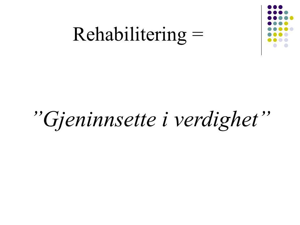 Rehabilitering = Gjeninnsette i verdighet