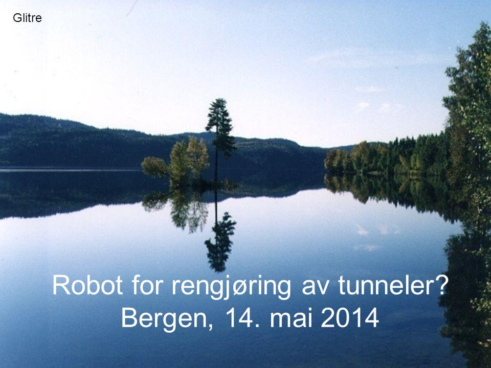 Glitre Robot for rengjøring av tunneler? Bergen, 14. mai 2014