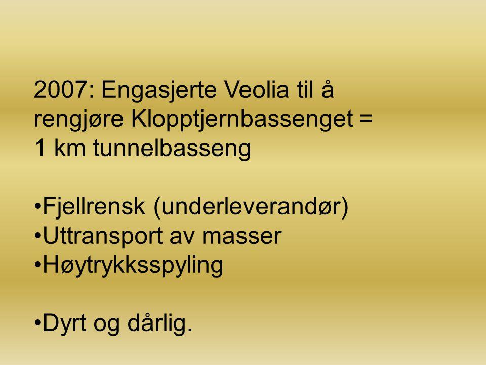 2007: Engasjerte Veolia til å rengjøre Klopptjernbassenget = 1 km tunnelbasseng Fjellrensk (underleverandør) Uttransport av masser Høytrykksspyling Dy