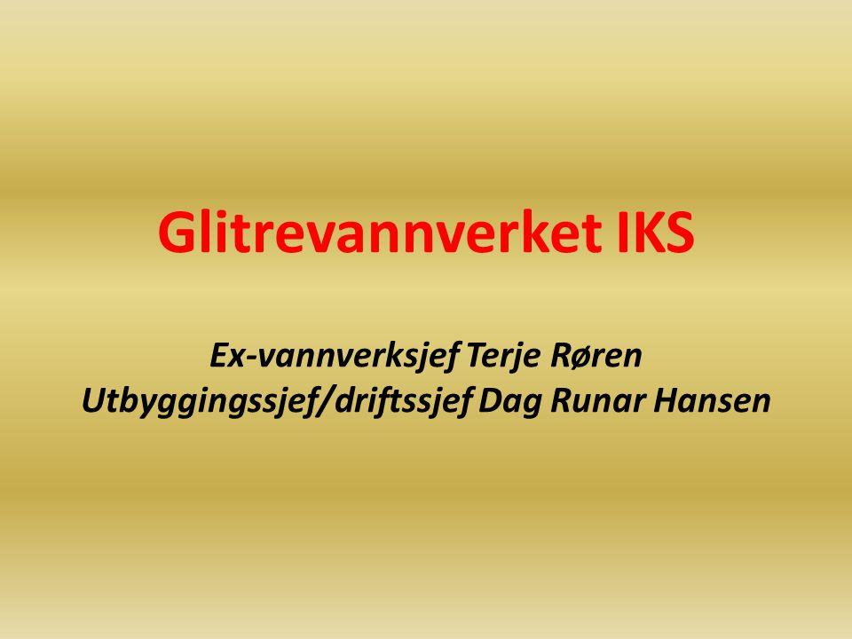 Glitrevannverket IKS Ex-vannverksjef Terje Røren Utbyggingssjef/driftssjef Dag Runar Hansen