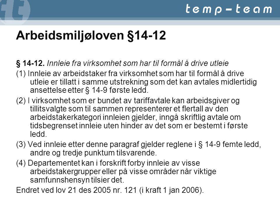 Arbeidsmiljøloven §14-12 § 14-12. Innleie fra virksomhet som har til formål å drive utleie (1) Innleie av arbeidstaker fra virksomhet som har til form