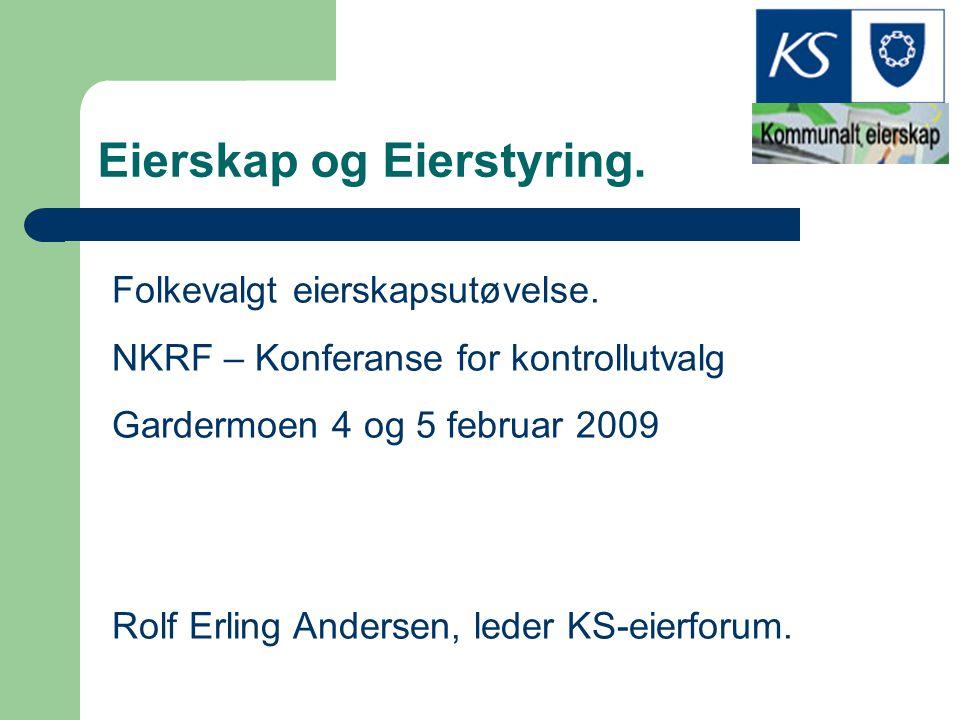 Eierskap og Eierstyring. Folkevalgt eierskapsutøvelse. NKRF – Konferanse for kontrollutvalg Gardermoen 4 og 5 februar 2009 Rolf Erling Andersen, leder