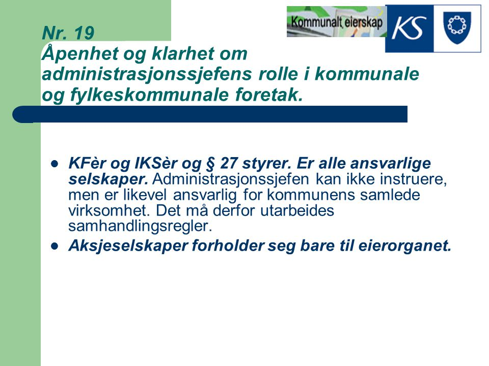 Nr. 19 Åpenhet og klarhet om administrasjonssjefens rolle i kommunale og fylkeskommunale foretak. KFèr og IKSèr og § 27 styrer. Er alle ansvarlige sel