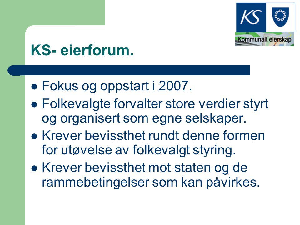 KS- eierforum. Fokus og oppstart i 2007. Folkevalgte forvalter store verdier styrt og organisert som egne selskaper. Krever bevissthet rundt denne for
