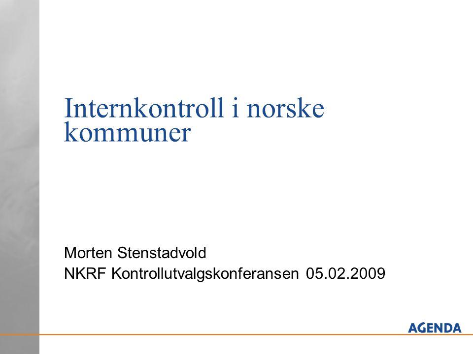 Internkontroll i norske kommuner Morten Stenstadvold NKRF Kontrollutvalgskonferansen 05.02.2009