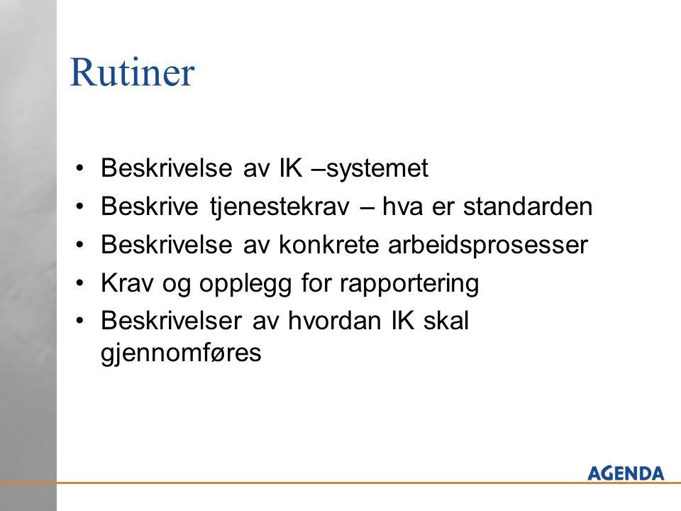 Rutiner Beskrivelse av IK –systemet Beskrive tjenestekrav – hva er standarden Beskrivelse av konkrete arbeidsprosesser Krav og opplegg for rapporterin