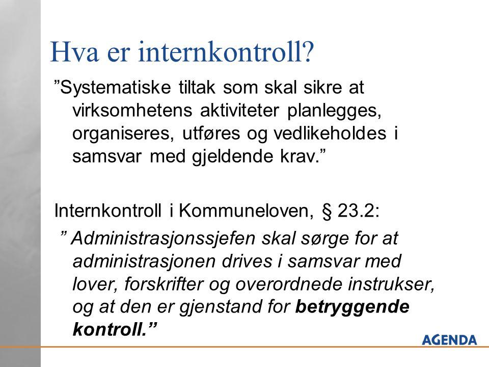 """Hva er internkontroll? """"Systematiske tiltak som skal sikre at virksomhetens aktiviteter planlegges, organiseres, utføres og vedlikeholdes i samsvar me"""