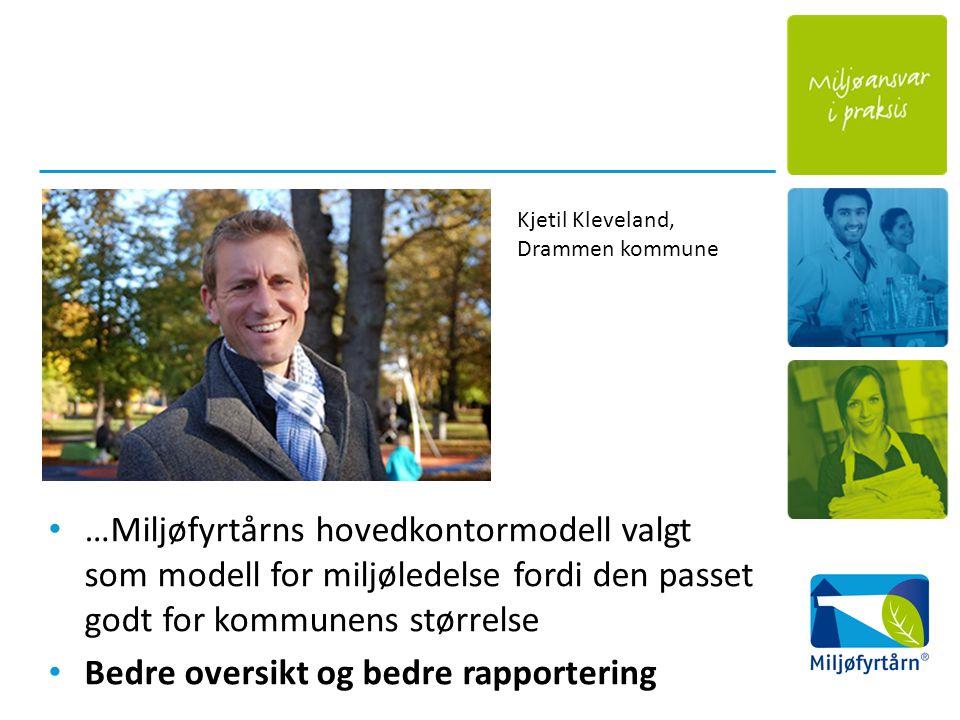 …Miljøfyrtårns hovedkontormodell valgt som modell for miljøledelse fordi den passet godt for kommunens størrelse Bedre oversikt og bedre rapportering Kjetil Kleveland, Drammen kommune