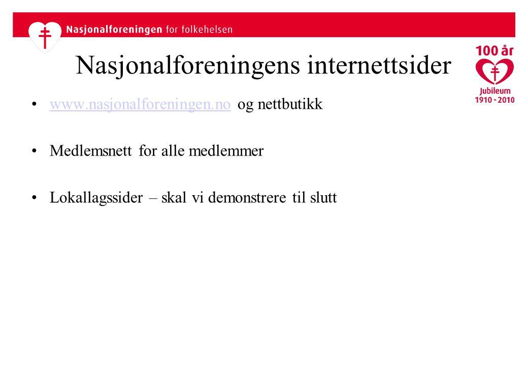 Nasjonalforeningens internettsider www.nasjonalforeningen.no og nettbutikkwww.nasjonalforeningen.no Medlemsnett for alle medlemmer Lokallagssider – skal vi demonstrere til slutt